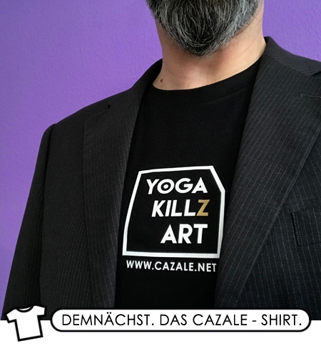 Das CAZALE-Shirt demnächst... YOGA KILLZ ART ;-)