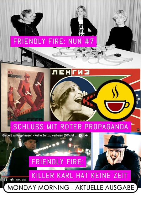 MONDAY MORNING (LXIX.) - Friendly Fire: NUN #7 / Schluss mit Roter Propaganda / Friendly Fire: KILLER KARL hat keine Zeit