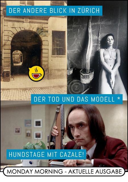 Der andere Blick in Zürich / Der Tod und das Modell * / Hundstage mit CAZALE!